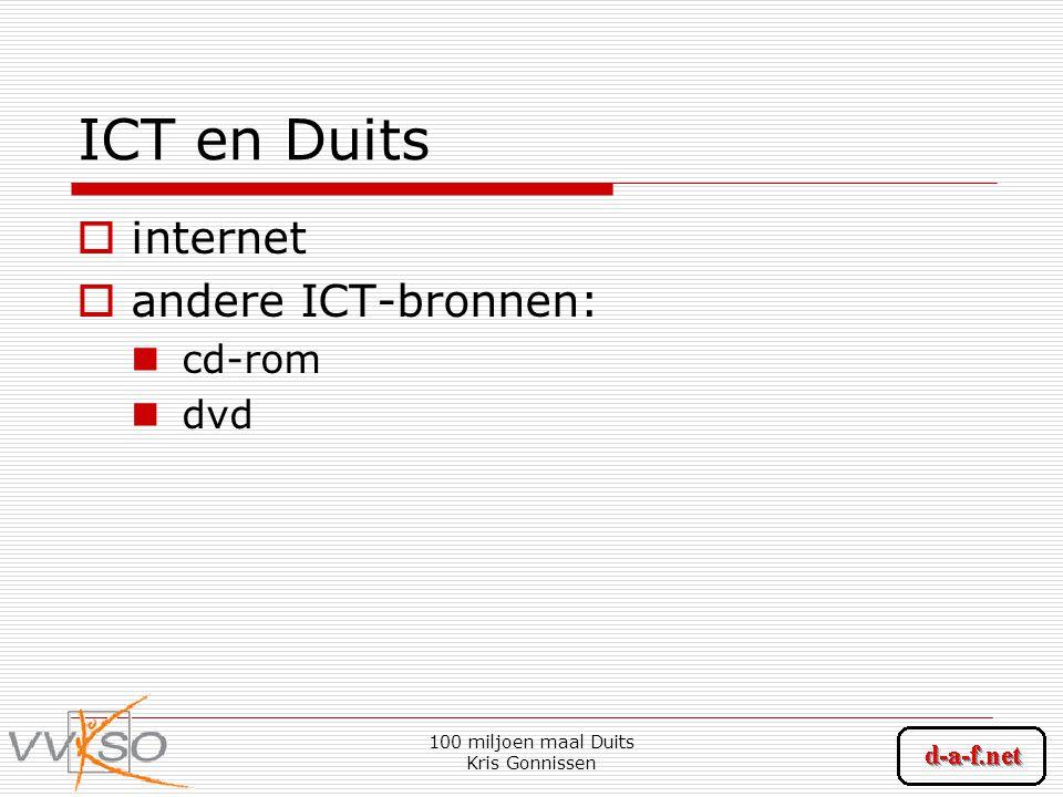 100 miljoen maal Duits Kris Gonnissen ICT en Duits  internet  andere ICT-bronnen: cd-rom dvd
