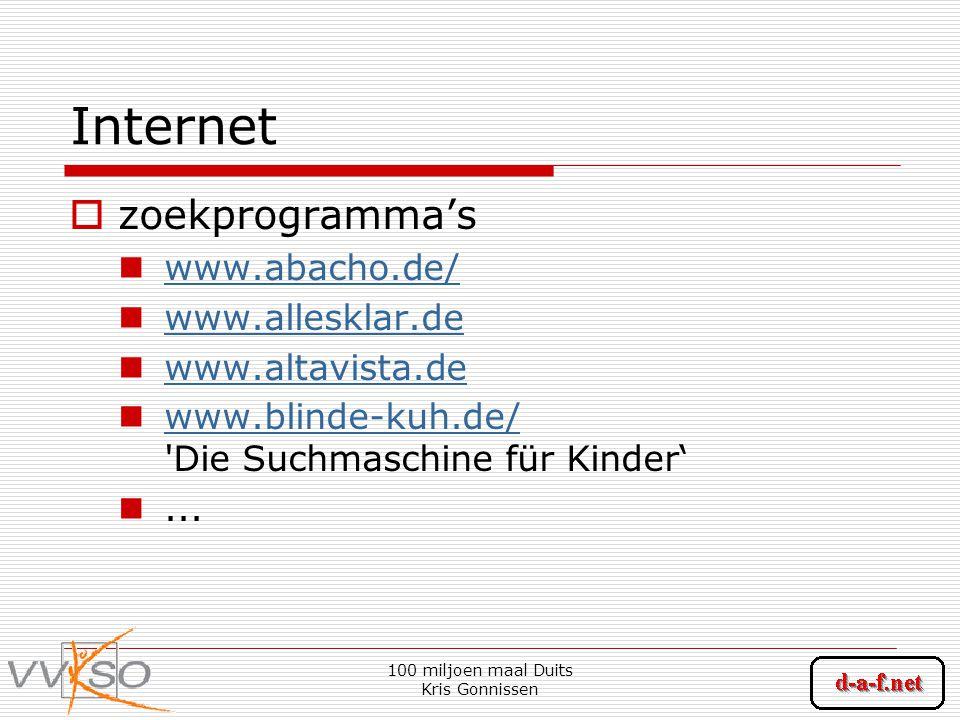 100 miljoen maal Duits Kris Gonnissen Internet  zoekprogramma's www.abacho.de/ www.allesklar.de www.altavista.de www.blinde-kuh.de/ Die Suchmaschine für Kinder' www.blinde-kuh.de/...