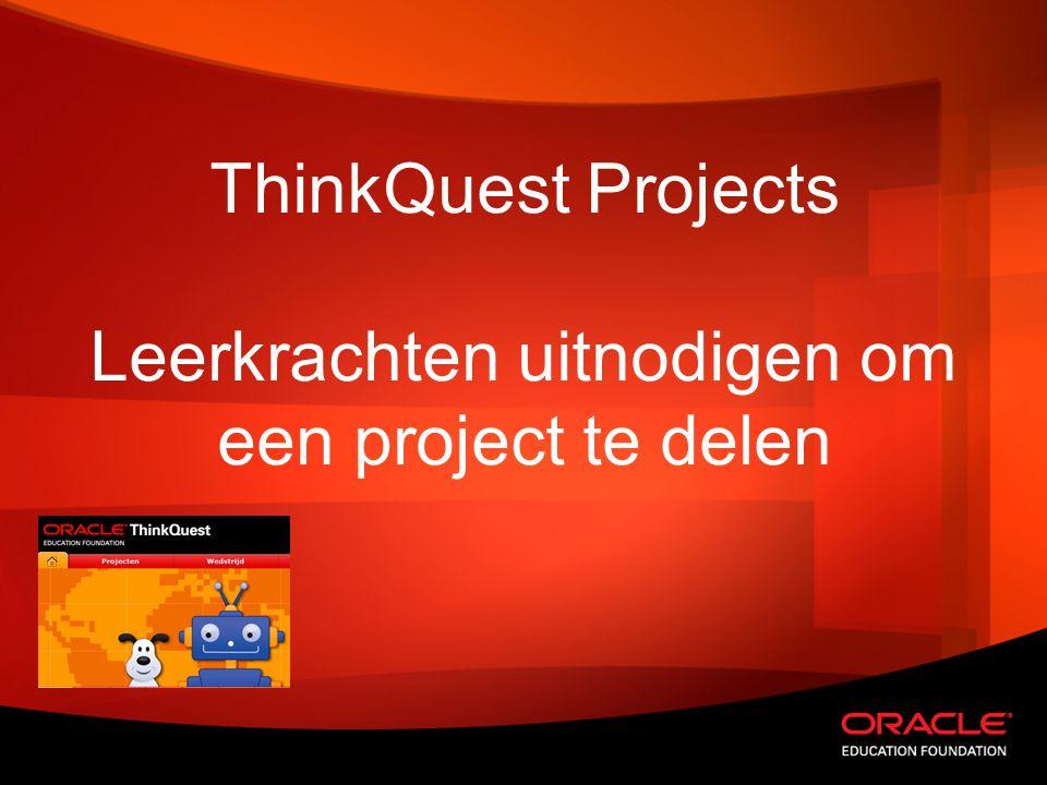 ©2011, Oracle Education Foundation All Rights Reserved 2 We hebben een project gemaakt binnen ons account in ThinkQuest Projects en we willen dat delen met andere leerkrachten.