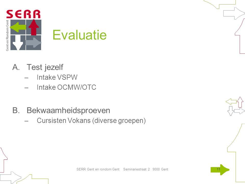 Gent en Rondom Gent SERR Gent en rondom Gent Seminariestraat 2 9000 Gent11 Evaluatie A.Test jezelf –Intake VSPW –Intake OCMW/OTC B.Bekwaamheidsproeven –Cursisten Vokans (diverse groepen)