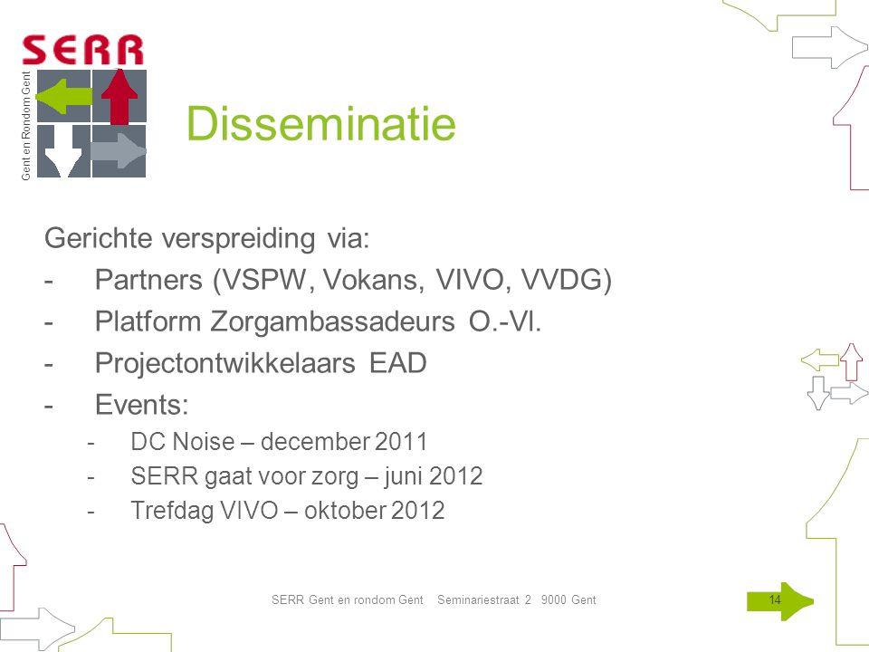 Gent en Rondom Gent SERR Gent en rondom Gent Seminariestraat 2 9000 Gent14 Disseminatie Gerichte verspreiding via: -Partners (VSPW, Vokans, VIVO, VVDG) -Platform Zorgambassadeurs O.-Vl.