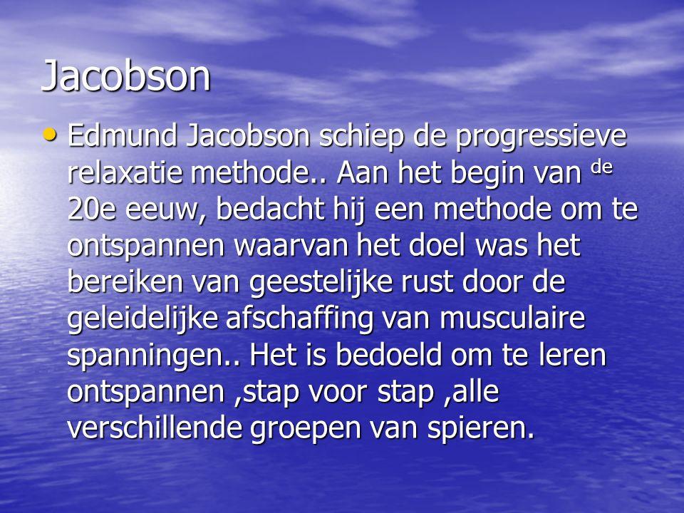 Jacobson Edmund Jacobson schiep de progressieve relaxatie methode.. Aan het begin van de 20e eeuw, bedacht hij een methode om te ontspannen waarvan he