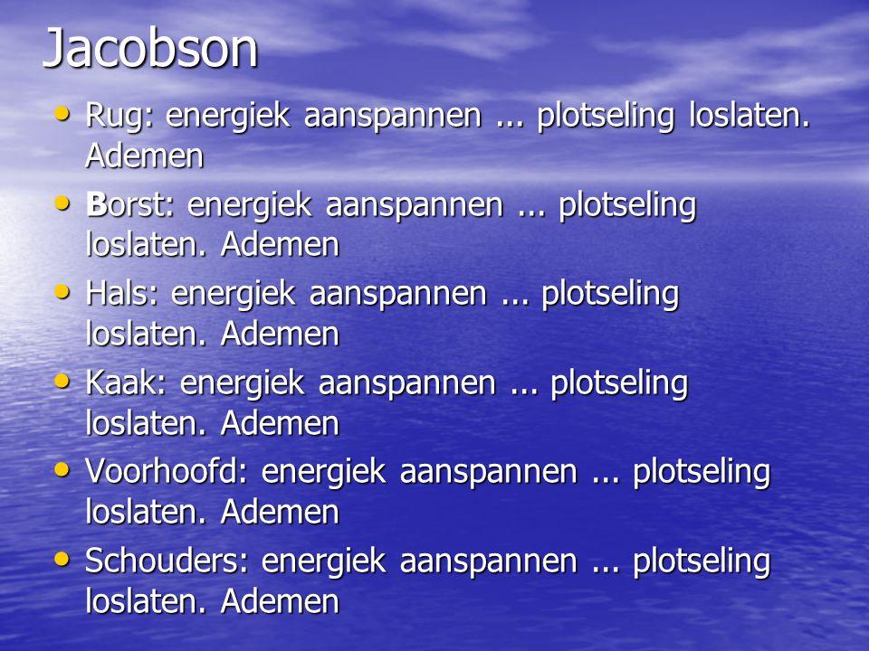 Jacobson Rug: energiek aanspannen... plotseling loslaten. Ademen Rug: energiek aanspannen... plotseling loslaten. Ademen Borst: energiek aanspannen...