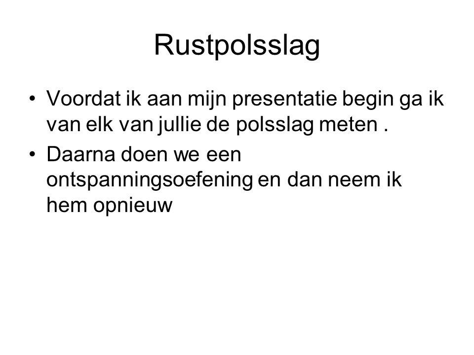 Rustpolsslag Voordat ik aan mijn presentatie begin ga ik van elk van jullie de polsslag meten. Daarna doen we een ontspanningsoefening en dan neem ik