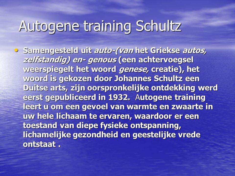 Autogene training Schultz Autogene training Schultz Samengesteld uit auto-(van het Griekse autos, zelfstandig) en- genous (een achtervoegsel weerspieg