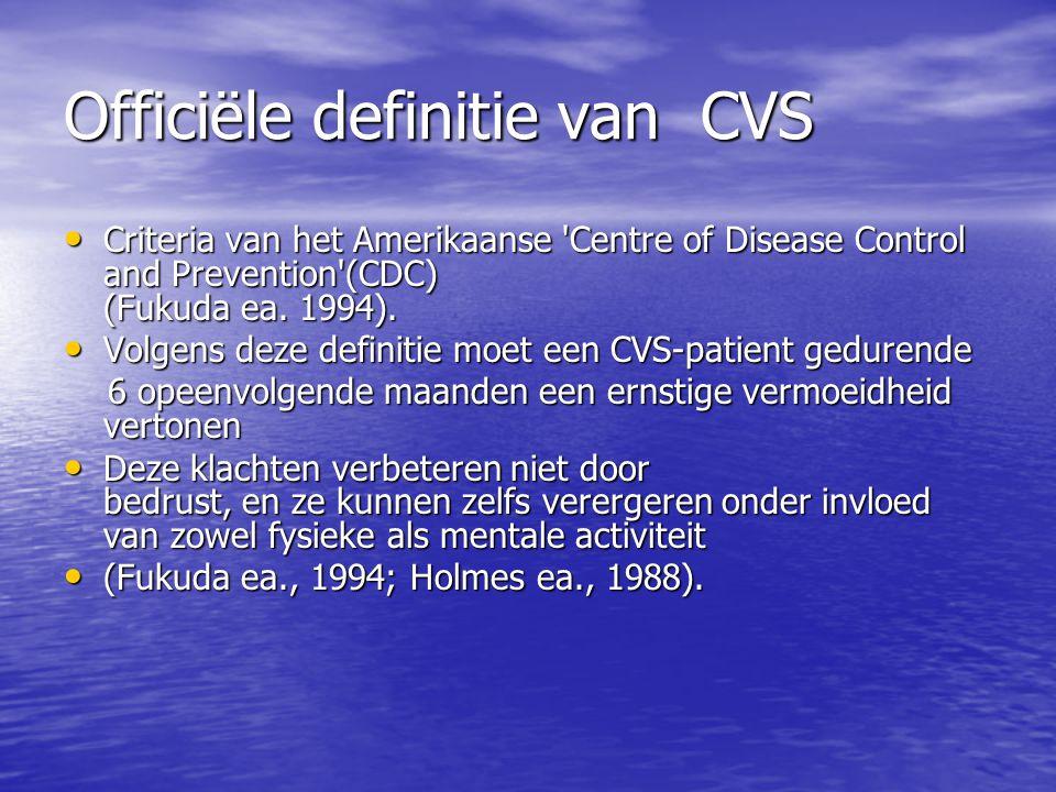 Officiële definitie van CVS Criteria van het Amerikaanse 'Centre of Disease Control and Prevention'(CDC) (Fukuda ea. 1994). Criteria van het Amerikaan
