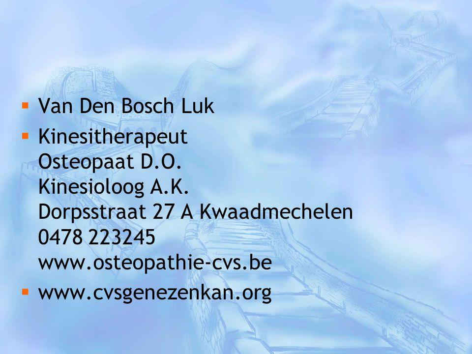  Van Den Bosch Luk  Kinesitherapeut Osteopaat D.O. Kinesioloog A.K. Dorpsstraat 27 A Kwaadmechelen 0478 223245 www.osteopathie-cvs.be  www.cvsgenez