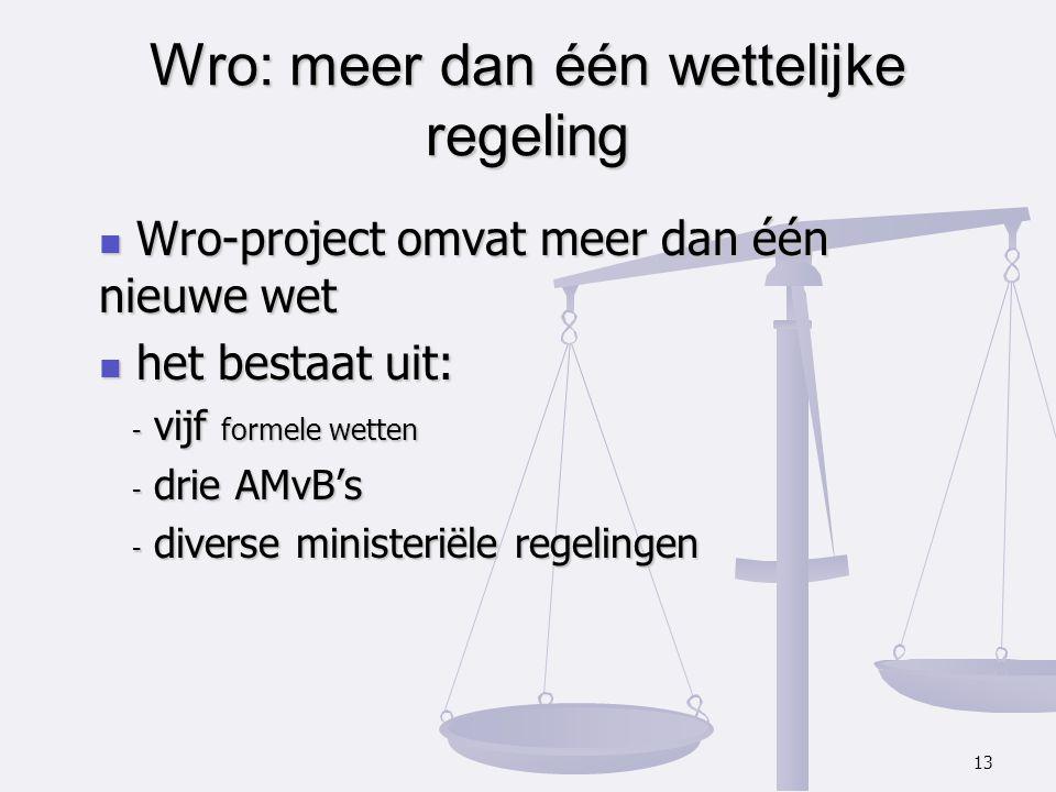 Wro-project omvat meer dan één nieuwe wet Wro-project omvat meer dan één nieuwe wet het bestaat uit: het bestaat uit: - vijf formele wetten - drie AMv