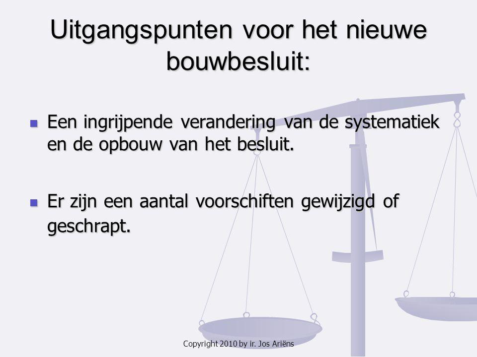 Copyright 2010 by ir. Jos Ariëns Uitgangspunten voor het nieuwe bouwbesluit: Een ingrijpende verandering van de systematiek en de opbouw van het beslu