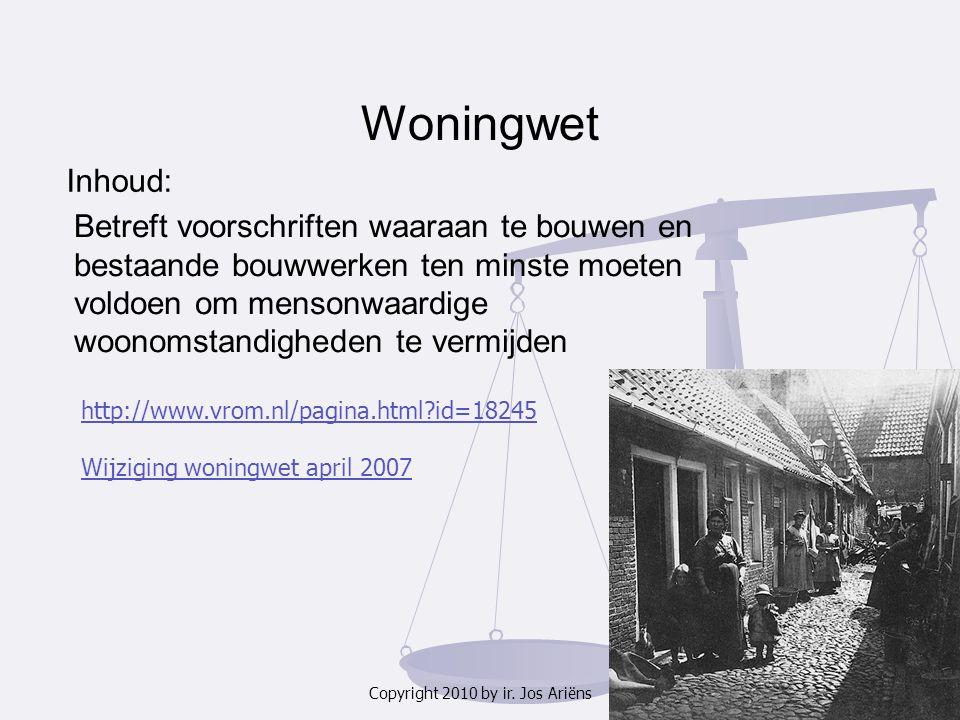 Copyright 2010 by ir. Jos Ariëns Woningwet Inhoud: Betreft voorschriften waaraan te bouwen en bestaande bouwwerken ten minste moeten voldoen om menson