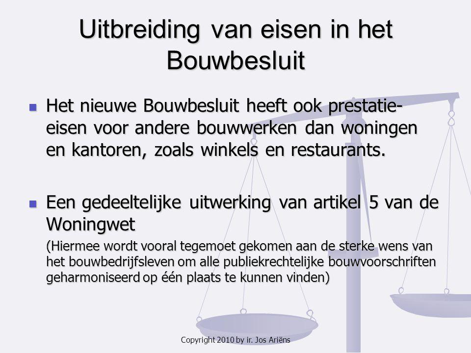 Copyright 2010 by ir. Jos Ariëns Uitbreiding van eisen in het Bouwbesluit Het nieuwe Bouwbesluit heeft ook prestatie- eisen voor andere bouwwerken dan