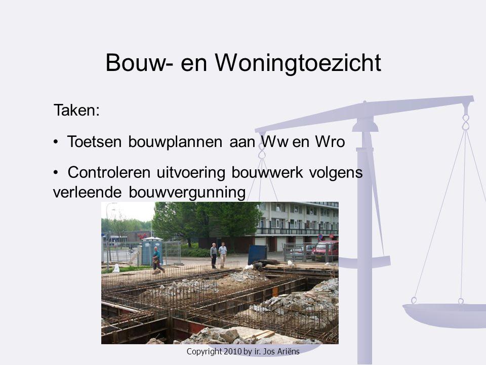 Copyright 2010 by ir. Jos Ariëns Bouw- en Woningtoezicht Toetsen bouwplannen aan Ww en Wro Controleren uitvoering bouwwerk volgens verleende bouwvergu