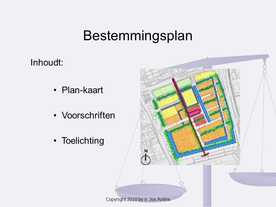 Copyright 2010 by ir. Jos Ariëns Inhoudt: Bestemmingsplan Plan-kaart Voorschriften Toelichting