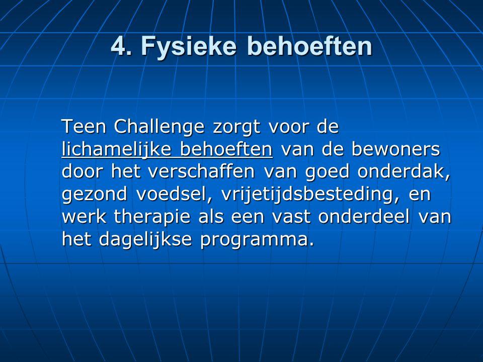 4. Fysieke behoeften Teen Challenge zorgt voor de lichamelijke behoeften van de bewoners door het verschaffen van goed onderdak, gezond voedsel, vrije