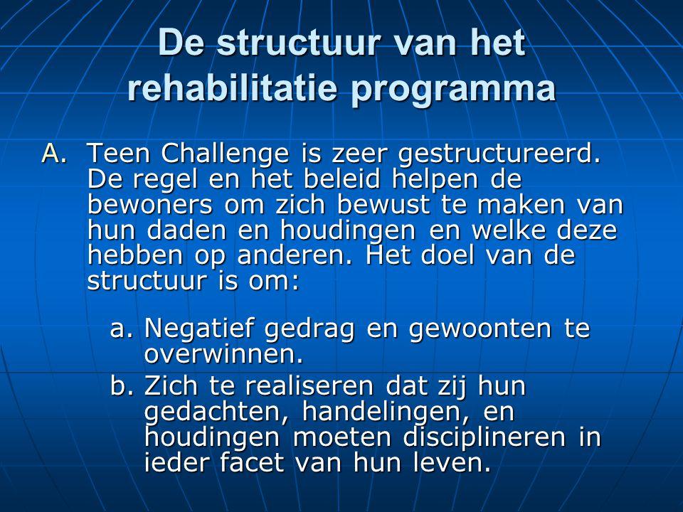 De structuur van het rehabilitatie programma A.Teen Challenge is zeer gestructureerd.