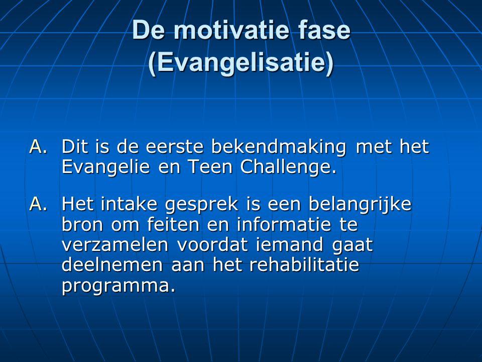 De motivatie fase (Evangelisatie) A.Dit is de eerste bekendmaking met het Evangelie en Teen Challenge.
