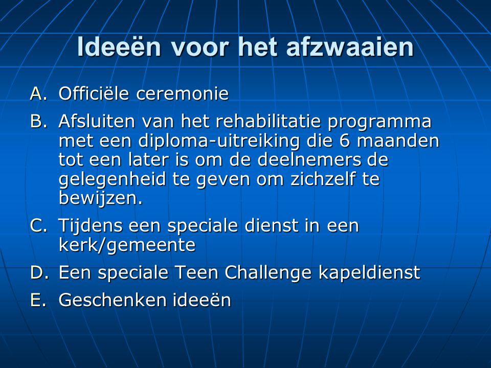 Ideeën voor het afzwaaien A.Officiële ceremonie B.Afsluiten van het rehabilitatie programma met een diploma-uitreiking die 6 maanden tot een later is om de deelnemers de gelegenheid te geven om zichzelf te bewijzen.