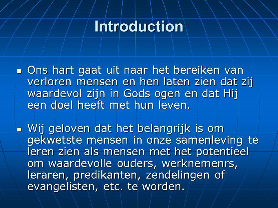 Introduction Ons hart gaat uit naar het bereiken van verloren mensen en hen laten zien dat zij waardevol zijn in Gods ogen en dat Hij een doel heeft met hun leven.