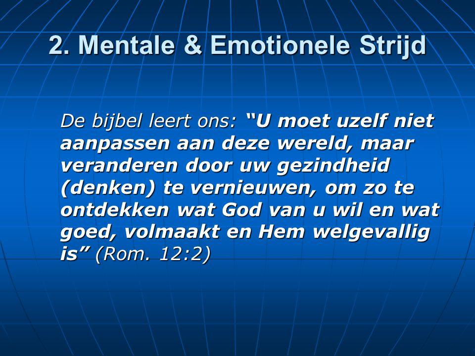 """2. Mentale & Emotionele Strijd De bijbel leert ons: """"U moet uzelf niet aanpassen aan deze wereld, maar veranderen door uw gezindheid (denken) te verni"""
