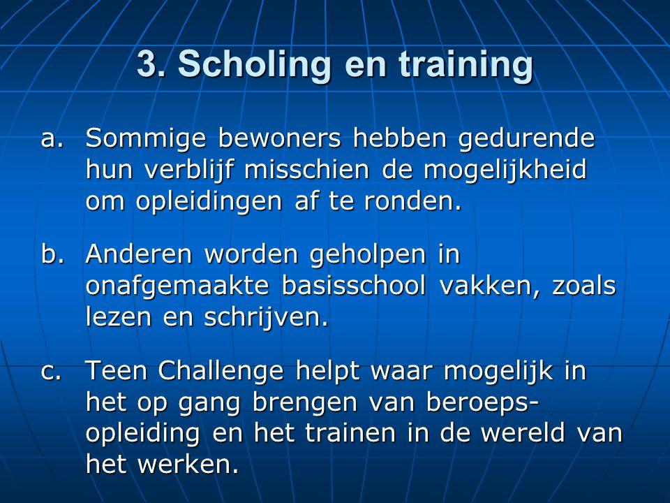 3. Scholing en training a.Sommige bewoners hebben gedurende hun verblijf misschien de mogelijkheid om opleidingen af te ronden. b.Anderen worden gehol