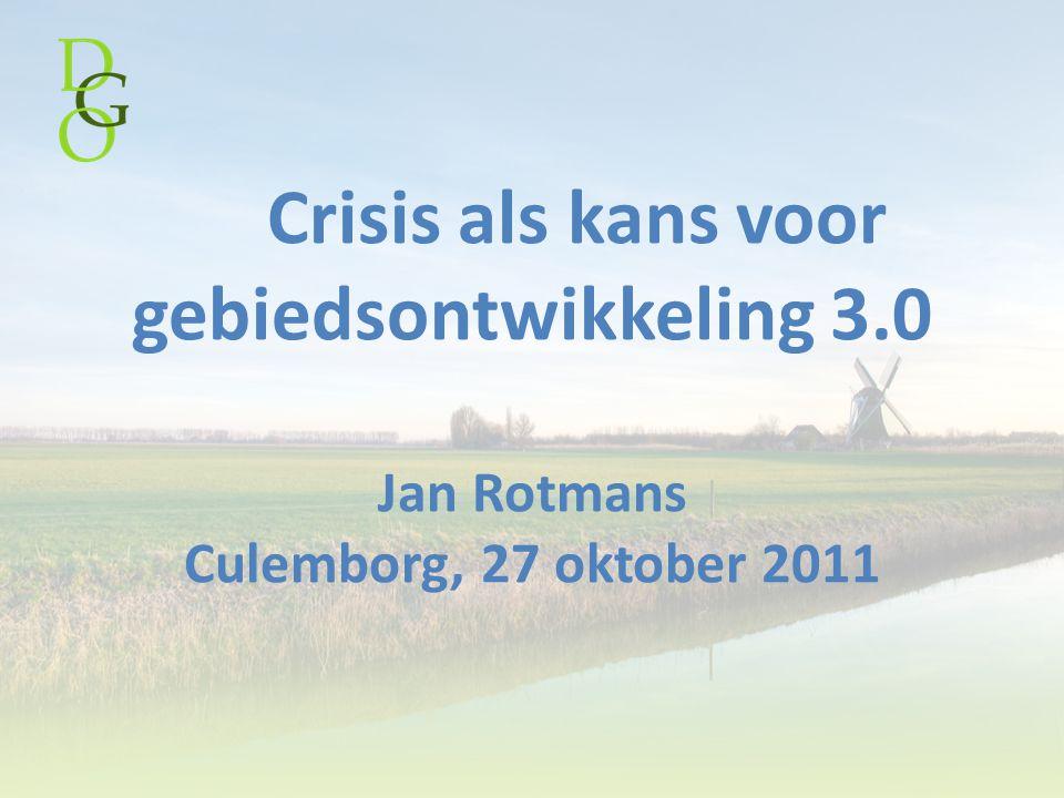 Crisis als kans voor gebiedsontwikkeling 3.0 Jan Rotmans Culemborg, 27 oktober 2011