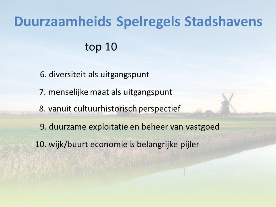 Duurzaamheids Spelregels Stadshavens top 10 6. diversiteit als uitgangspunt 7. menselijke maat als uitgangspunt 8. vanuit cultuurhistorisch perspectie