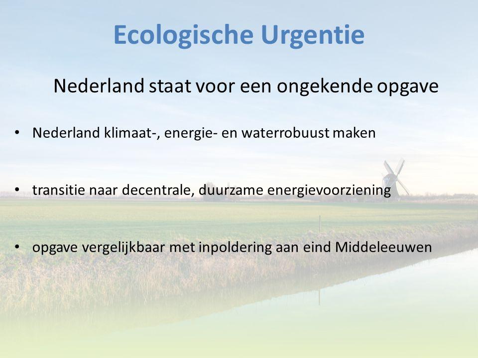 Ecologische Urgentie Nederland staat voor een ongekende opgave Nederland klimaat-, energie- en waterrobuust maken transitie naar decentrale, duurzame