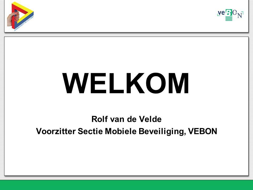 WELKOM Rolf van de Velde Voorzitter Sectie Mobiele Beveiliging, VEBON