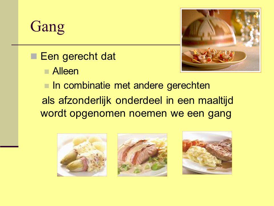Gang Een gerecht dat Alleen In combinatie met andere gerechten als afzonderlijk onderdeel in een maaltijd wordt opgenomen noemen we een gang