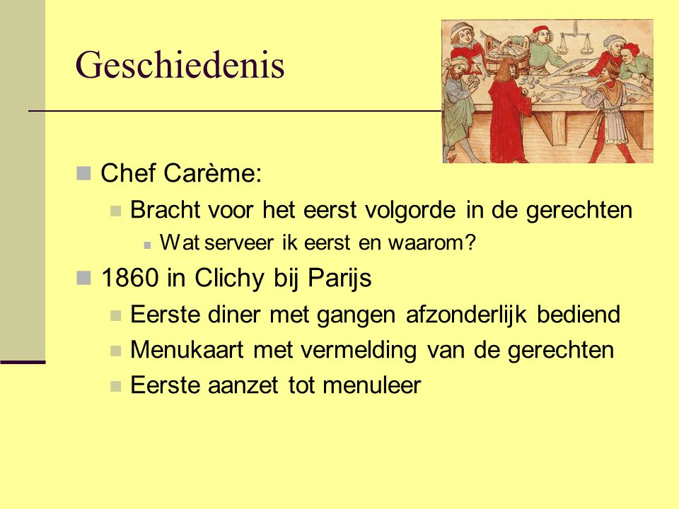 Geschiedenis Chef Carème: Bracht voor het eerst volgorde in de gerechten Wat serveer ik eerst en waarom? 1860 in Clichy bij Parijs Eerste diner met ga