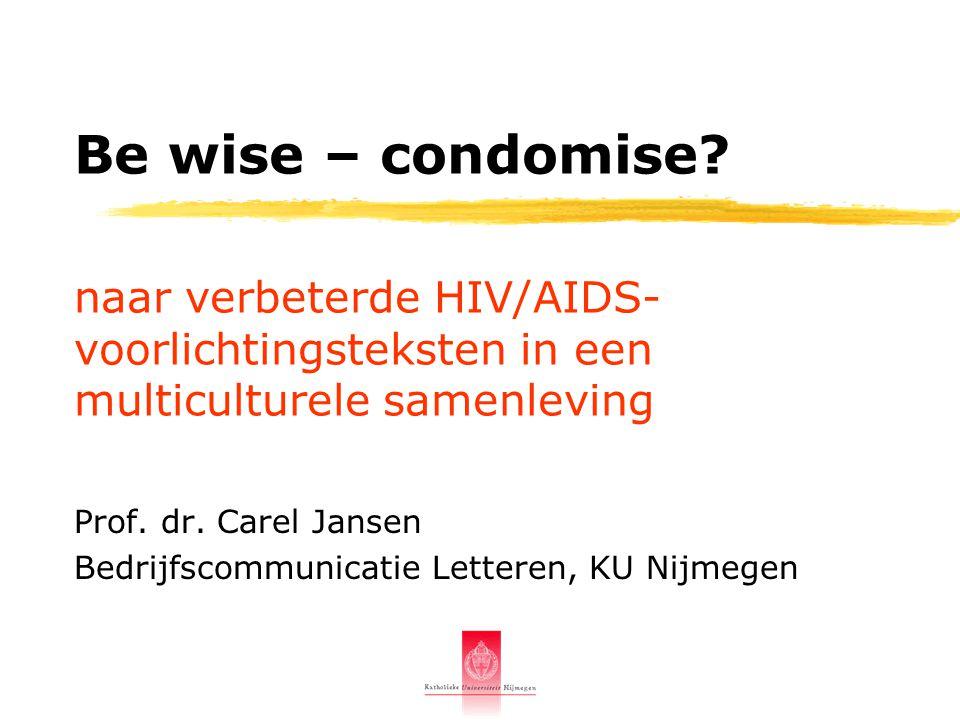 naar verbeterde HIV/AIDS- voorlichtingsteksten in een multiculturele samenleving Be wise – condomise? Prof. dr. Carel Jansen Bedrijfscommunicatie Lett