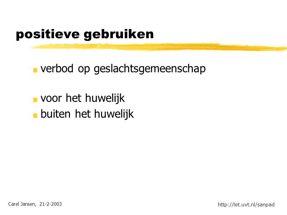 Carel Jansen, 21-2-2003 http://let.uvt.nl/sanpad positieve gebruiken verbod op geslachtsgemeenschap voor het huwelijk buiten het huwelijk