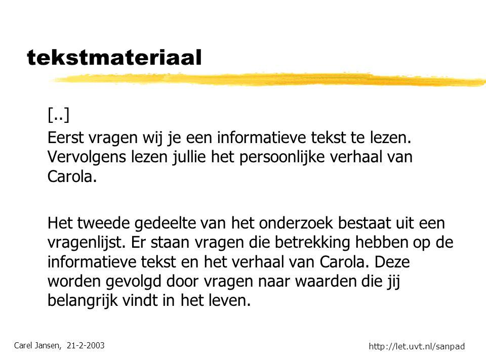 Carel Jansen, 21-2-2003 http://let.uvt.nl/sanpad tekstmateriaal [..] Eerst vragen wij je een informatieve tekst te lezen. Vervolgens lezen jullie het