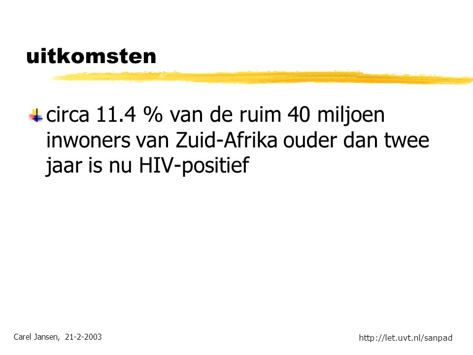 Carel Jansen, 21-2-2003 http://let.uvt.nl/sanpad uitkomsten circa 11.4 % van de ruim 40 miljoen inwoners van Zuid-Afrika ouder dan twee jaar is nu HIV-positief