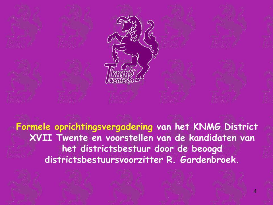 4 Formele oprichtingsvergadering van het KNMG District XVII Twente en voorstellen van de kandidaten van het districtsbestuur door de beoogd districtsbestuursvoorzitter R.