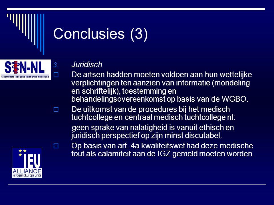 Conclusies (3) 3. Juridisch  De artsen hadden moeten voldoen aan hun wettelijke verplichtingen ten aanzien van informatie (mondeling en schriftelijk)
