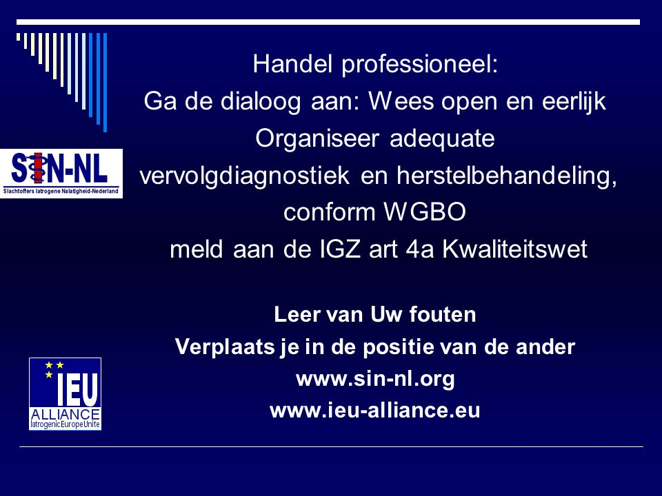 Handel professioneel: Ga de dialoog aan: Wees open en eerlijk Organiseer adequate vervolgdiagnostiek en herstelbehandeling, conform WGBO meld aan de I