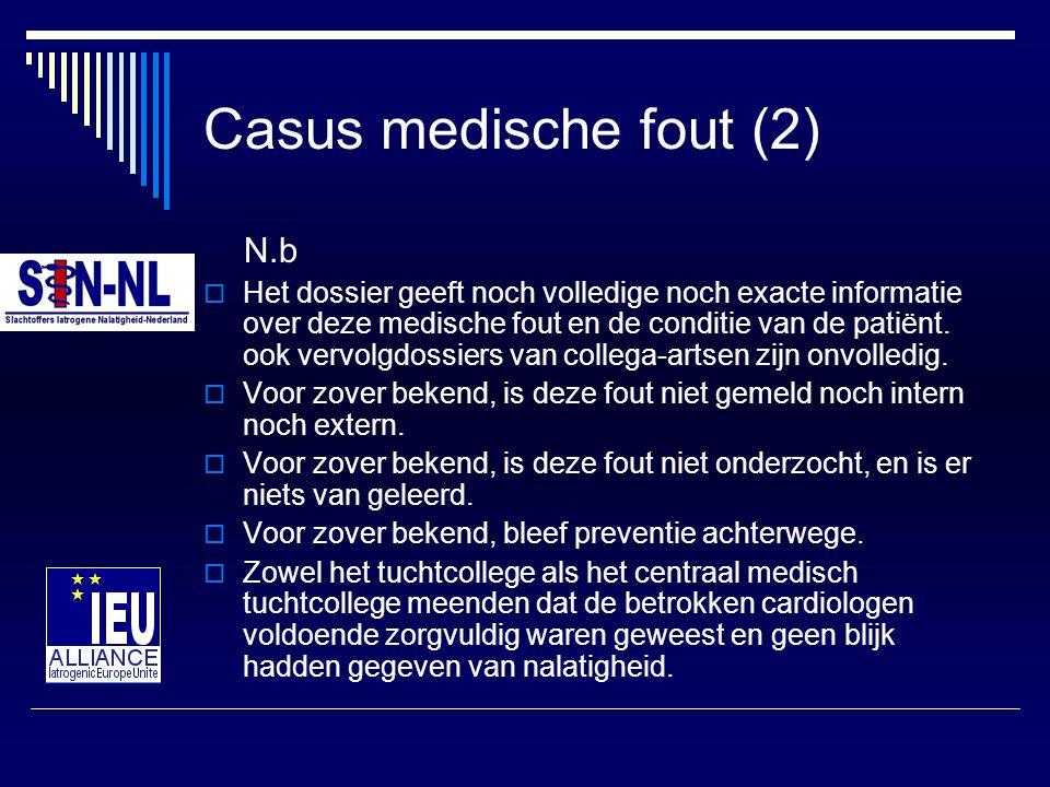 Casus medische fout (2) N.b  Het dossier geeft noch volledige noch exacte informatie over deze medische fout en de conditie van de patiënt. ook vervo