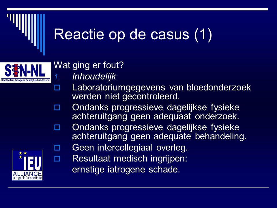 Reactie op de casus (1) Wat ging er fout? 1. Inhoudelijk  Laboratoriumgegevens van bloedonderzoek werden niet gecontroleerd.  Ondanks progressieve d