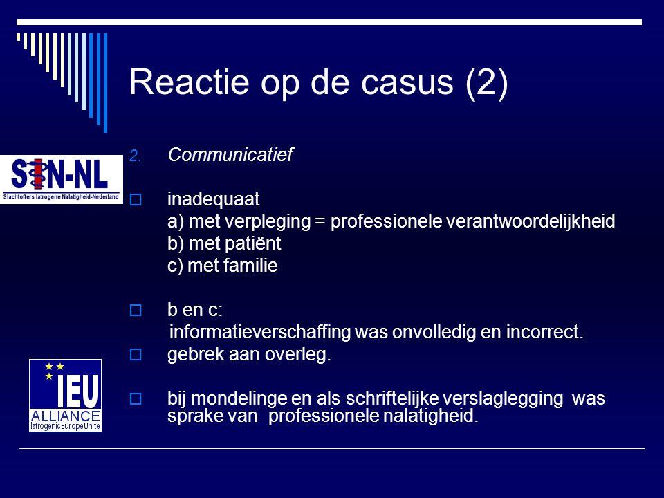 Reactie op de casus (2) 2. Communicatief  inadequaat a) met verpleging = professionele verantwoordelijkheid b) met patiënt c) met familie  b en c: i