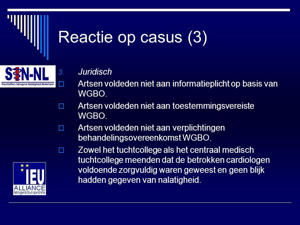 Reactie op casus (3) 3. Juridisch  Artsen voldeden niet aan informatieplicht op basis van WGBO.  Artsen voldeden niet aan toestemmingsvereiste WGBO.