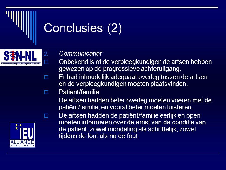 Conclusies (2) 2. Communicatief  Onbekend is of de verpleegkundigen de artsen hebben gewezen op de progressieve achteruitgang.  Er had inhoudelijk a