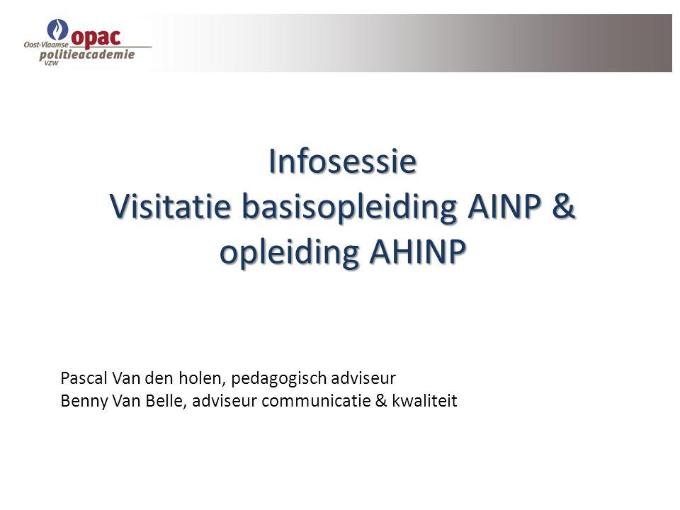 Infosessie Visitatie basisopleiding AINP & opleiding AHINP Pascal Van den holen, pedagogisch adviseur Benny Van Belle, adviseur communicatie & kwalite