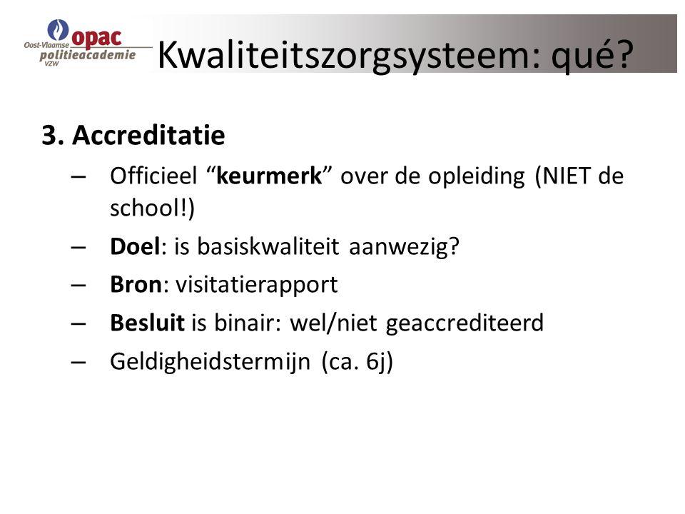 """Kwaliteitszorgsysteem: qué? 3. Accreditatie – Officieel """"keurmerk"""" over de opleiding (NIET de school!) – Doel: is basiskwaliteit aanwezig? – Bron: vis"""