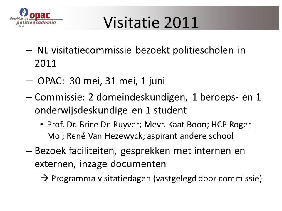Visitatie 2011 – NL visitatiecommissie bezoekt politiescholen in 2011 – OPAC: 30 mei, 31 mei, 1 juni – Commissie: 2 domeindeskundigen, 1 beroeps- en 1