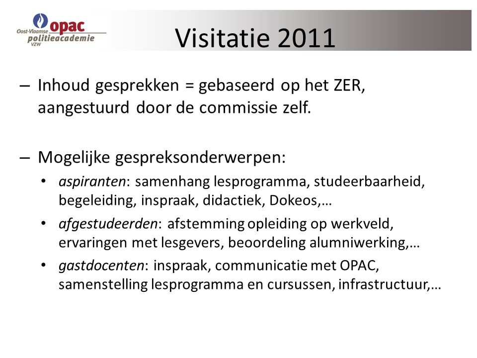 Visitatie 2011 – Inhoud gesprekken = gebaseerd op het ZER, aangestuurd door de commissie zelf. – Mogelijke gespreksonderwerpen: aspiranten: samenhang