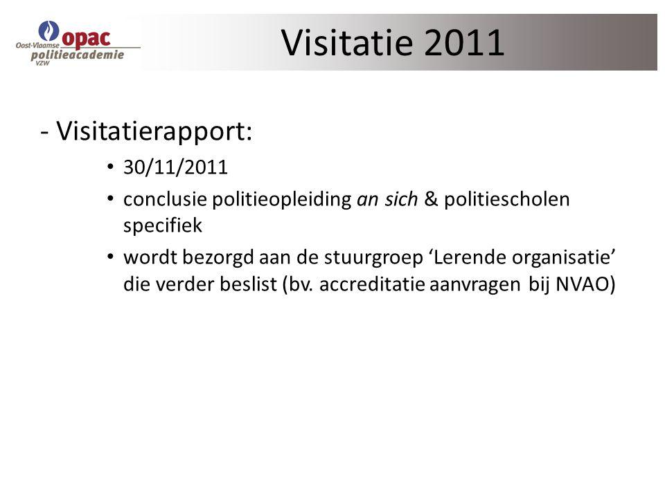 - Visitatierapport: 30/11/2011 conclusie politieopleiding an sich & politiescholen specifiek wordt bezorgd aan de stuurgroep 'Lerende organisatie' die verder beslist (bv.