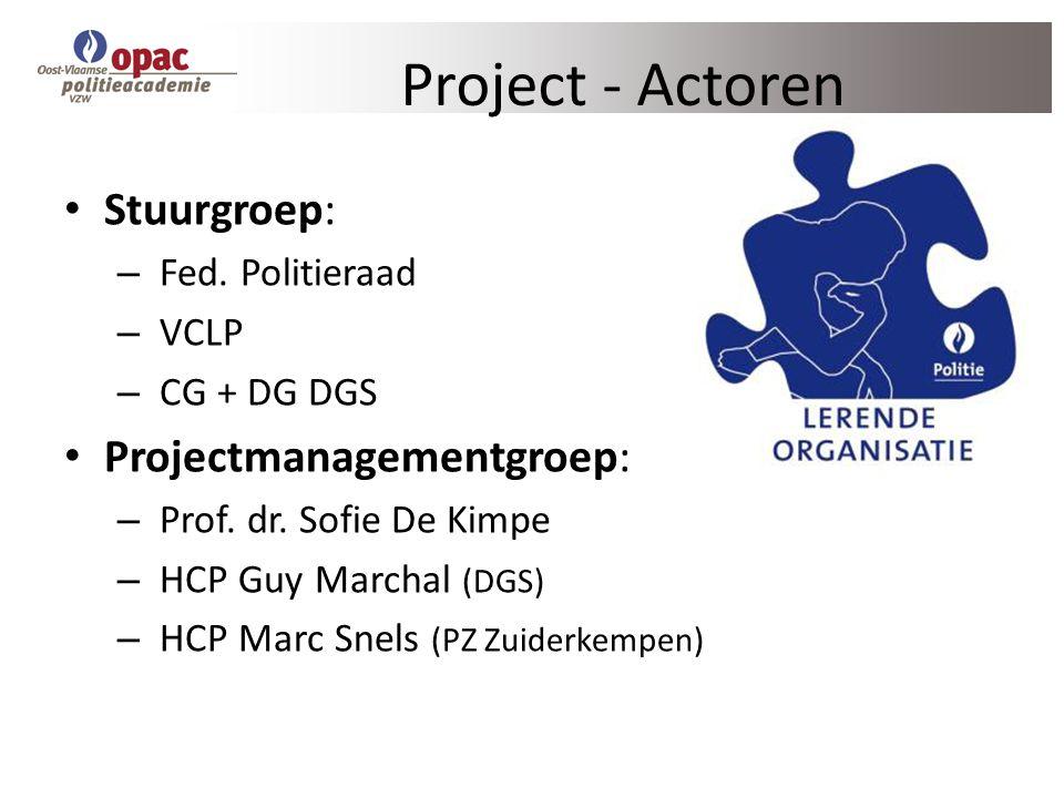 Project - Actoren Stuurgroep: – Fed. Politieraad – VCLP – CG + DG DGS Projectmanagementgroep: – Prof. dr. Sofie De Kimpe – HCP Guy Marchal (DGS) – HCP