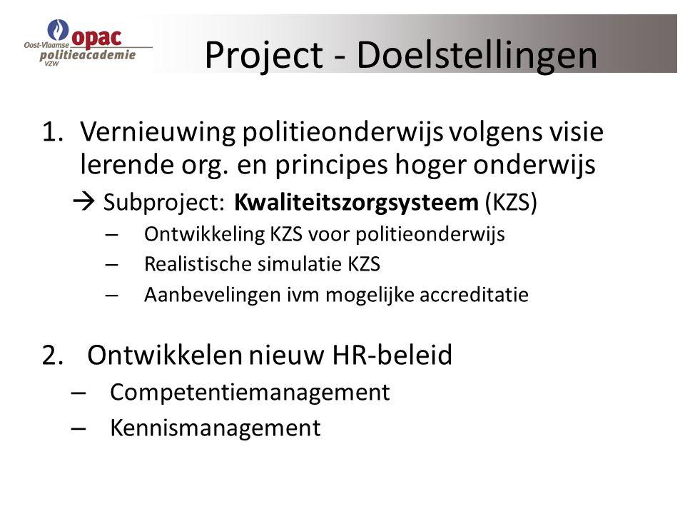 Project - Doelstellingen 1.Vernieuwing politieonderwijs volgens visie lerende org. en principes hoger onderwijs  Subproject: Kwaliteitszorgsysteem (K