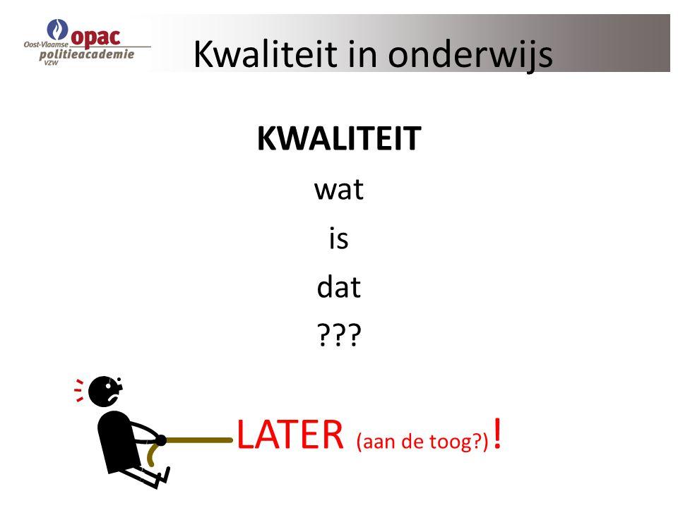 Kwaliteit in onderwijs KWALITEIT wat is dat ??? LATER (aan de toog?) !